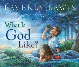 What Is God Like? by Beverly  Lewis