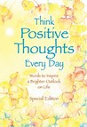 Think Positive Thoughts Every Day: Words to inspire a brighter outlook on life (Selp-Help)