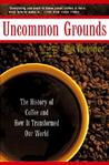 Uncommon Grounds: The History of Coffee and How It Transformed Our World