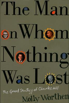 The Man on Whom Nothing Was Lost: The Grand Strategy of Charles Hill