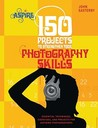 150 Projects To Strengthen Your Photography Skills (Barron's Aspire Series)