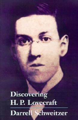 Discovering H.P. Lovecraft by Darrell Schweitzer