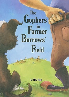 The Gophers in Farmer Burrows' Field by Mike Boldt