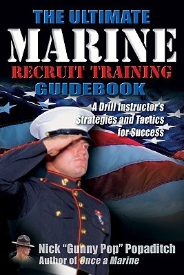 The Ultimate Marine Recruit Training Guidebook by Nick Popaditch