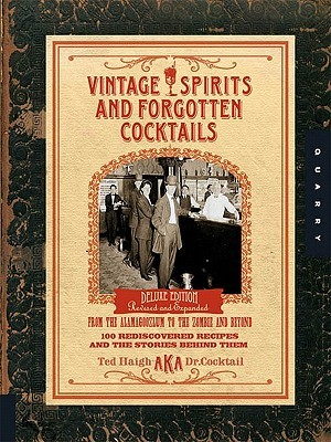 Vintage Spirits and Forgotten Cocktails by Ted Haigh