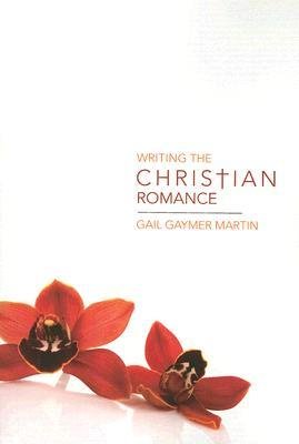 Writing the Christian Romance by Gail Gaymer Martin