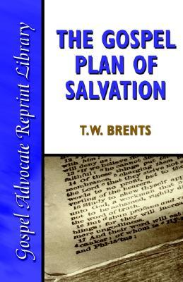 The Gospel Plan of Salvation by T. W. Brents