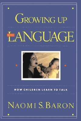 Growing Up With Language by Naomi S. Baron