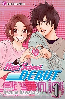 High School Debut, Vol. 01 by Kazune Kawahara