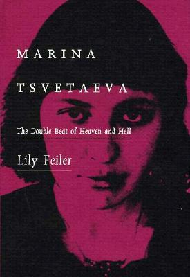 Marina Tsvetaeva: The Double Beat of Heaven and Hell