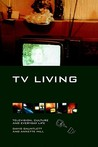 TV Living: Television, Culture and Everyday Life
