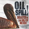 Oil Spill!: Disaster in the Gulf of Mexico