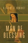 Man of Blessing: A Life of St. Benedict
