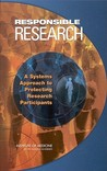 Responsible Research:: A Systems Approach to Protecting Research Participants