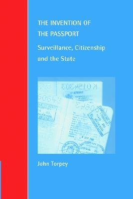 The Invention of the Passport: Surveillance, Citizenship and the State