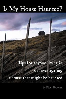 Is My House Haunted? by Fiona Broome