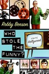 Who Stole the Funny?: A Novel of Hollywood