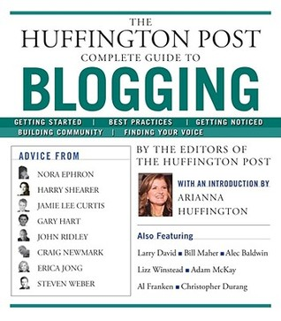 The Huffington Post Complete Guide to Blogging by Huffington Post