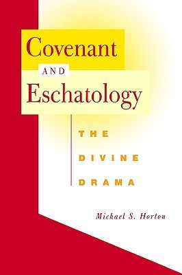 Covenant and Eschatology by Michael S. Horton