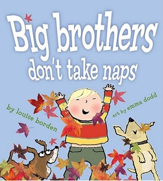 Big Brothers Don't Take Naps by Louise Borden