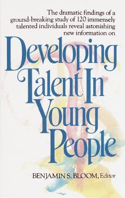 Developing Talent in Young People by Benjamin S. Bloom