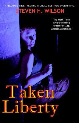 Taken Liberty a Tale From the Arbiter Chronicles by Steven H. Wilson