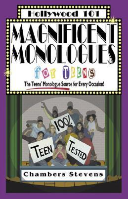 Magnificent Monologues for Teens: The Teens' Monologue Source for Every Occasion (Hollywood 101, 4)