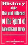 History of the Rise and Influence of the Spirit of Rationalism in Europe: Volume I