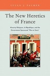 The New Heretics of France: Minority Religions, La Republique, and the Government-Sponsored ''War on Sects''