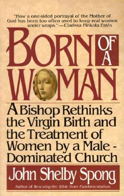 Born of a Woman by John Shelby Spong