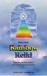 Rainbow Reiki: Expanding the Reiki System with Powerful Spiritual Abilities
