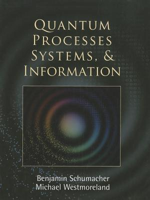 Quantum Processes, Systems, and Information by Benjamin Schumacher