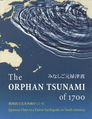 The Orphan Tsunami of 1700 by Brian F. Atwater