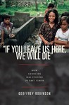 """""""If You Leave Us Here, We Will Die"""": How Genocide Was Stopped in East Timor"""