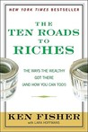 The Ten Roads to Riches: The Ways the Wealthy Got There (and How You Can Too!)
