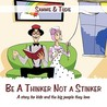 Be a Thinker Not a Stinker: A Story for Kids and the Big People They Love