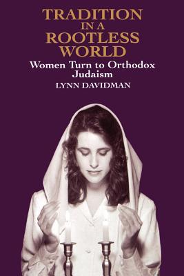 Tradition in a Rootless World: Women Turn to Orthodox Judaism
