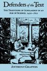 Defenders of the Text: The Traditions of Scholarship in an Age of Science, 1450-1800