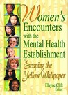 Women's Encounters with the Mental Health Establishment: Escaping the Yellow Wallpaper