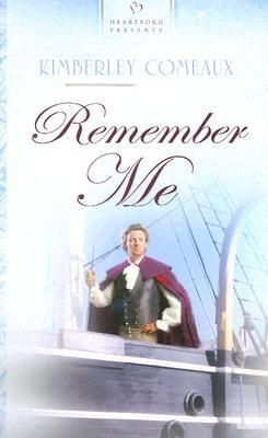 Remember Me by Kimberley Comeaux