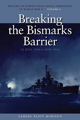 History of US Naval Operations in WWII 6: Breaking the Bismarcks Barrier 7/42-5/44