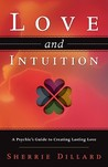 Love and Intuition: A Psychic's Guide to Creating Lasting Love