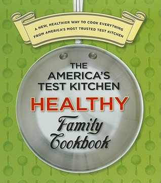 The America's Test Kitchen Healthy Family Cookbook by America's Test Kitchen