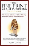 The Fine Print of Self Publishing: The Contracts & Services of 45 Self-Publishing Companies Analyzed Ranked & Exposed
