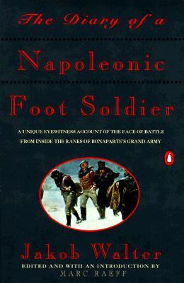 an analysis of the autobiography the diary of a napoleonic foot soldier by jakob walter The diary of a napoleonic foot soldier 9781900624053 jakob walter orion publishing co 1997 | world of books australia.