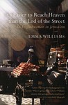 It's Easier To Reach Heaven Than The End Of The Street: A Jerusalem Memoir