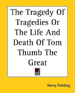 The Tragedy of Tragedies or the Life and Death of Tom Thumb the Great