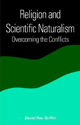 Religion & Scientific Naturalism: Overcoming the Conflicts (Constructive Postmodern Thought)