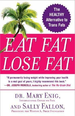 Eat Fat, Lose Fat by Sally Fallon Morell