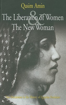 The Liberation of Women and the New Woman: Two Documents in the History of Egyptian Feminism